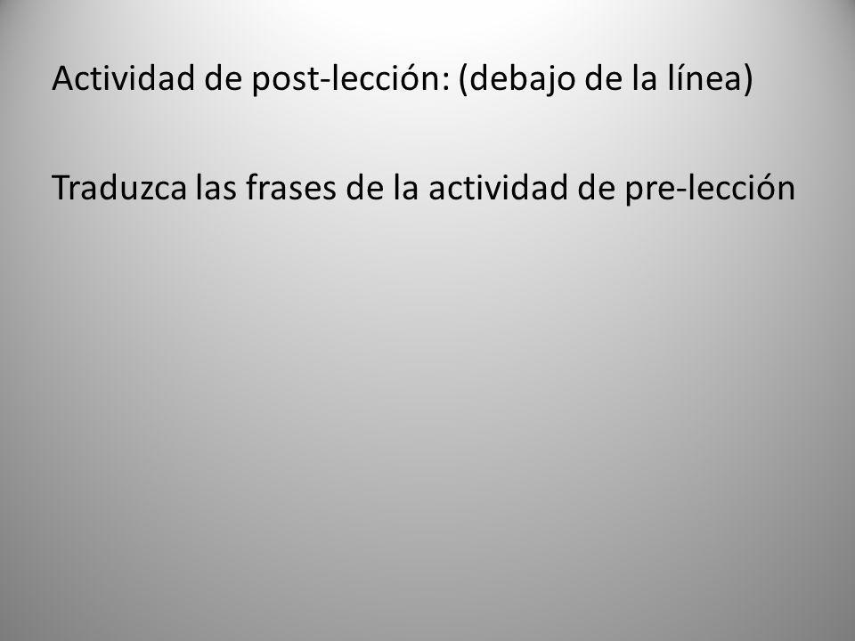 Actividad de post-lección: (debajo de la línea) Traduzca las frases de la actividad de pre-lección