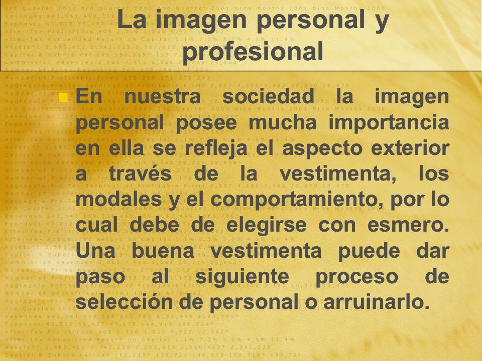 La imagen personal y profesional En nuestra sociedad la imagen personal posee mucha importancia en ella se refleja el aspecto exterior a través de la