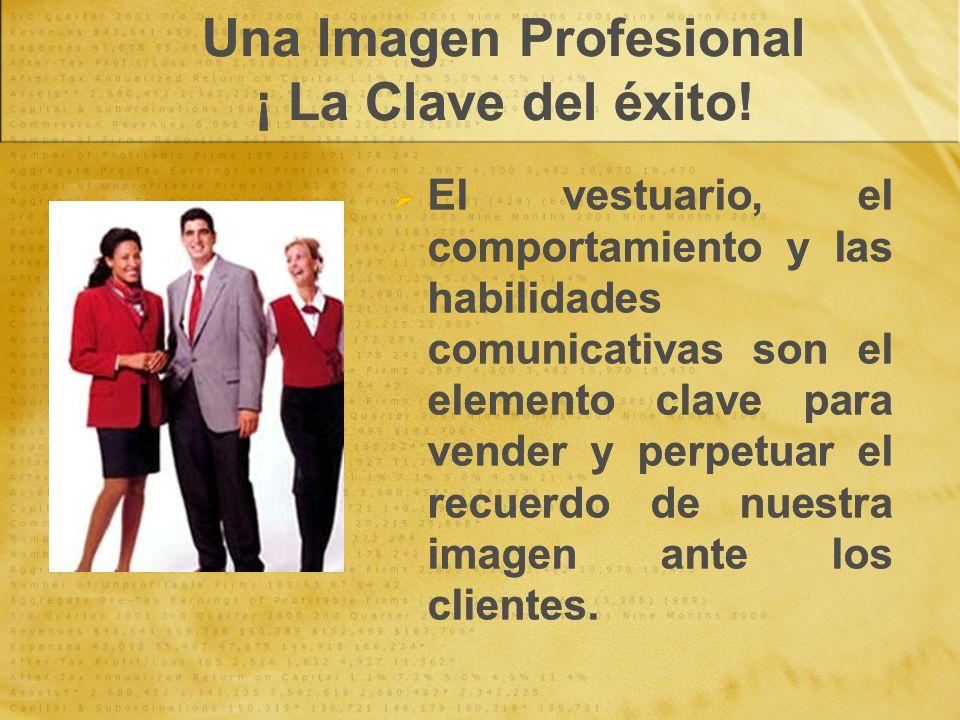 Una Imagen Profesional ¡ La Clave del éxito! El vestuario, el comportamiento y las habilidades comunicativas son el elemento clave para vender y perpe