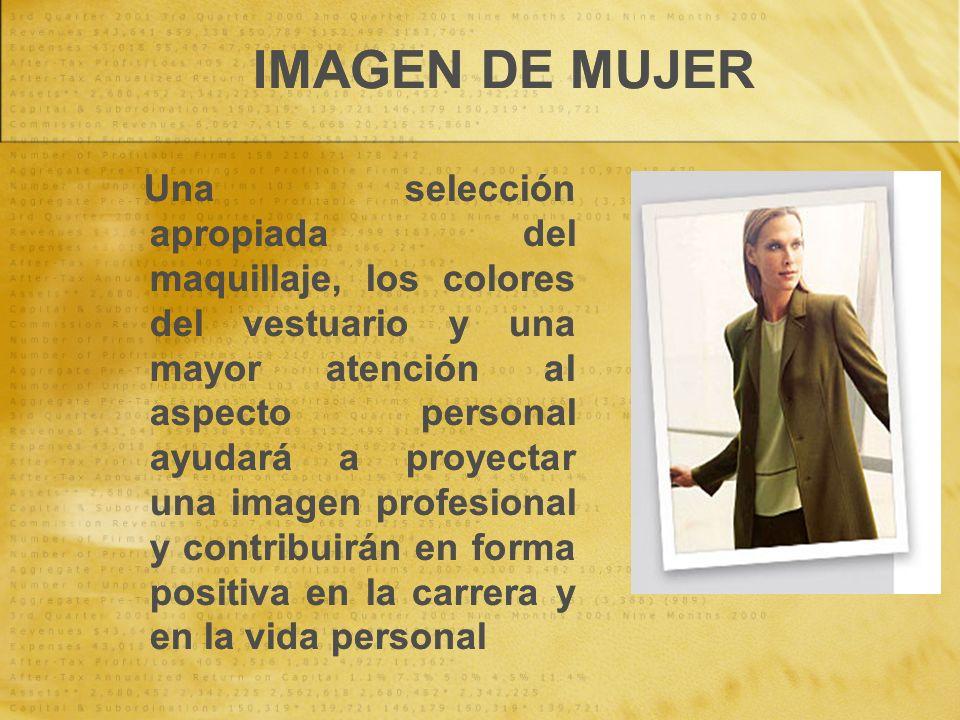 IMAGEN DE MUJER Una selección apropiada del maquillaje, los colores del vestuario y una mayor atención al aspecto personal ayudará a proyectar una ima