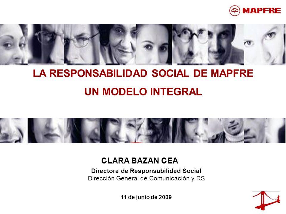 LA RESPONSABILIDAD SOCIAL DE MAPFRE UN MODELO INTEGRAL CLARA BAZAN CEA Directora de Responsabilidad Social Dirección General de Comunicación y RS 11 d