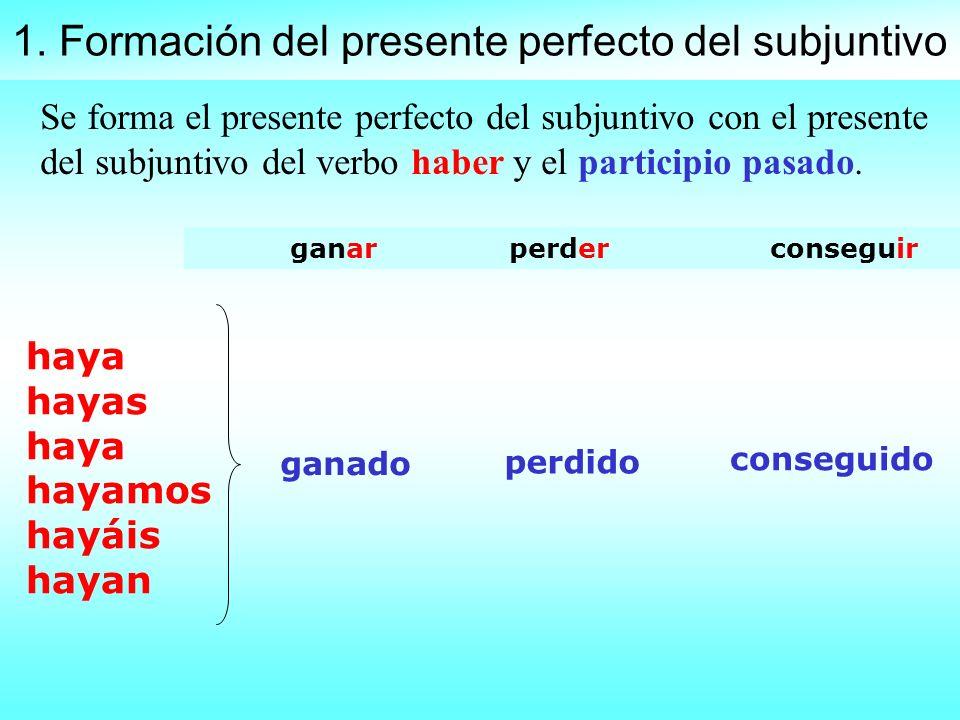 1. Formación del presente perfecto del subjuntivo Se forma el presente perfecto del subjuntivo con el presente del subjuntivo del verbo haber y el par