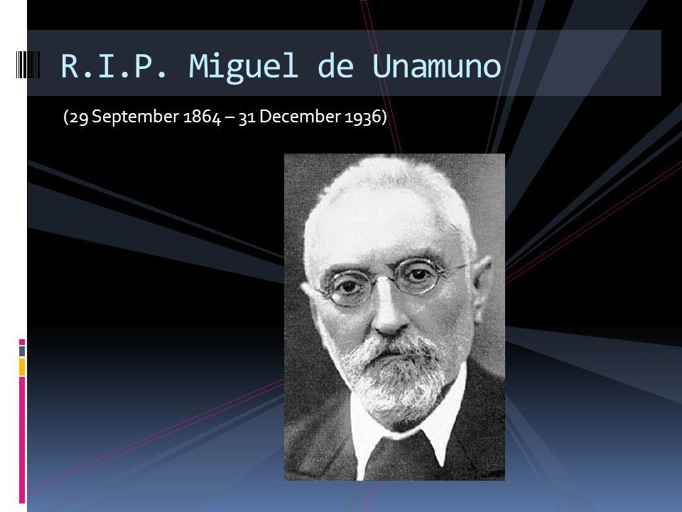 (29 September 1864 – 31 December 1936) R.I.P. Miguel de Unamuno