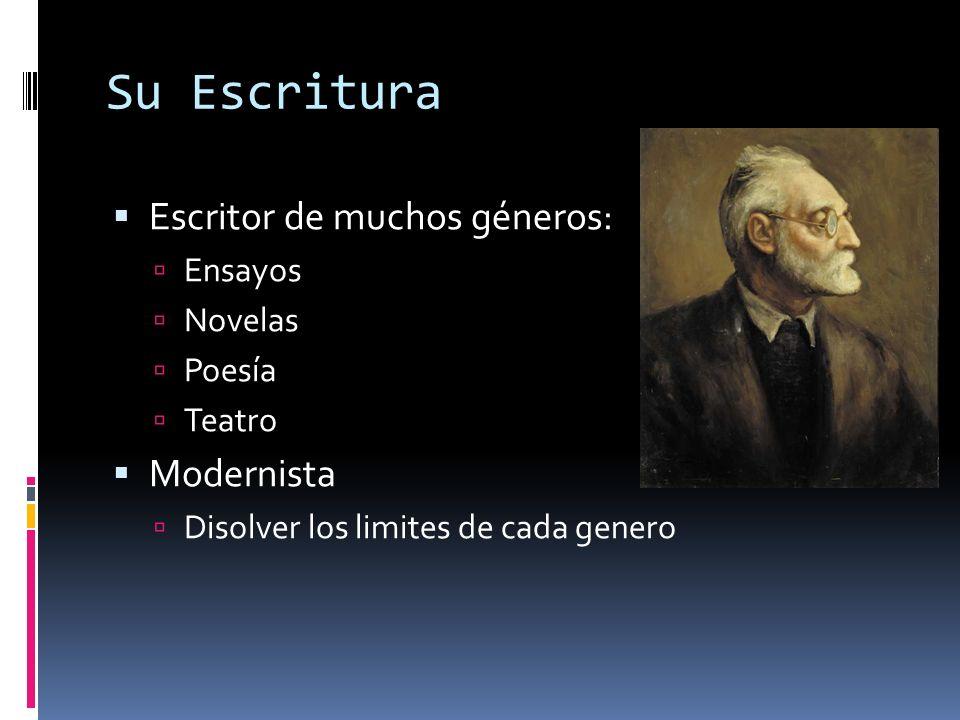 Su Escritura Escritor de muchos géneros: Ensayos Novelas Poesía Teatro Modernista Disolver los limites de cada genero