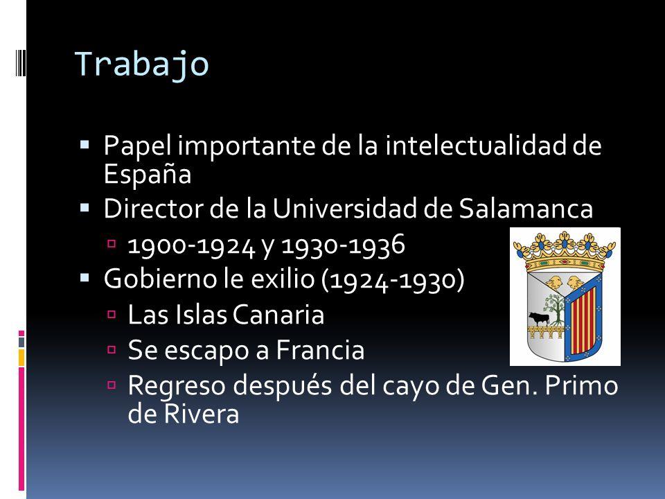 Trabajo Papel importante de la intelectualidad de España Director de la Universidad de Salamanca 1900-1924 y 1930-1936 Gobierno le exilio (1924-1930)