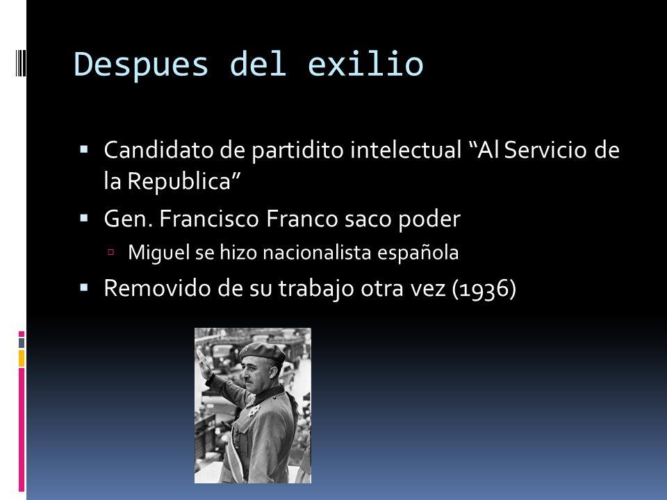 Despues del exilio Candidato de partidito intelectual Al Servicio de la Republica Gen. Francisco Franco saco poder Miguel se hizo nacionalista español