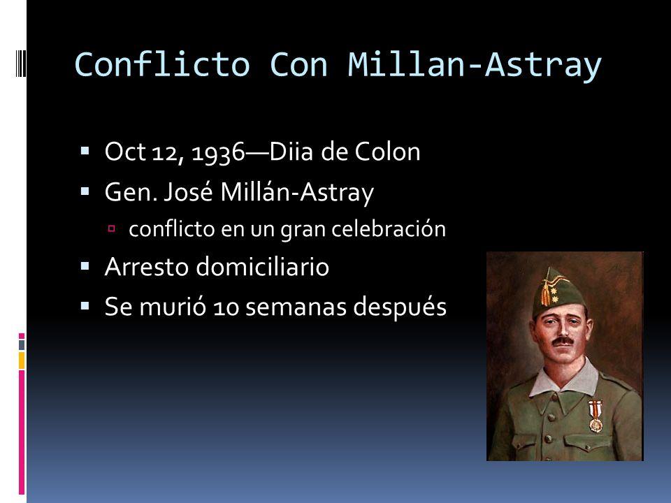 Conflicto Con Millan-Astray Oct 12, 1936Diia de Colon Gen. José Millán-Astray conflicto en un gran celebración Arresto domiciliario Se murió 10 semana