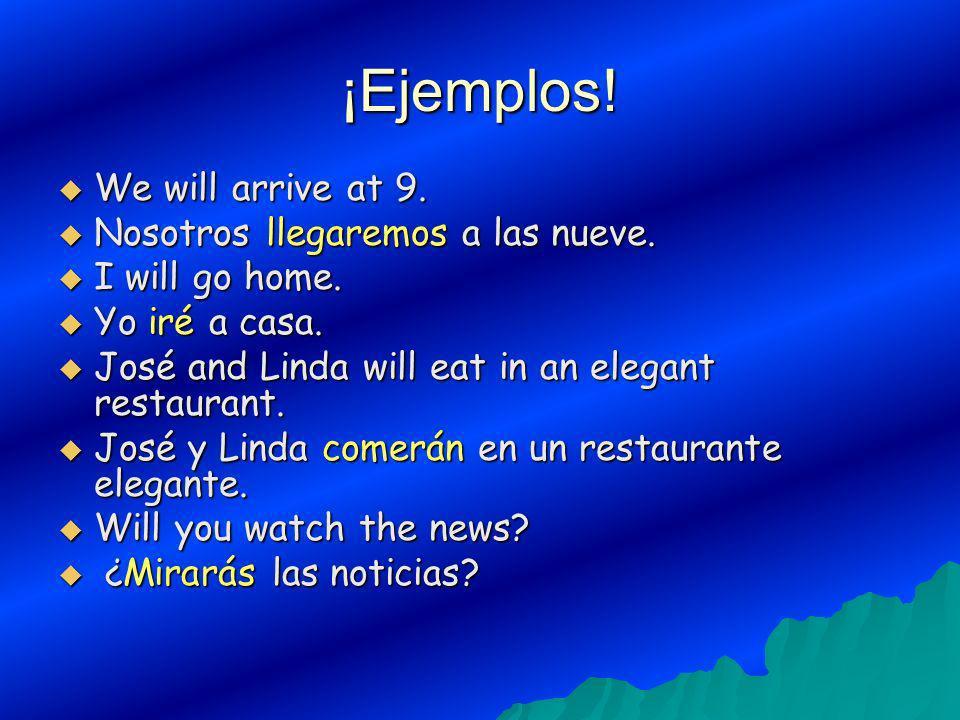 ¡Ejemplos! We will arrive at 9. We will arrive at 9. Nosotros llegaremos a las nueve. Nosotros llegaremos a las nueve. I will go home. I will go home.