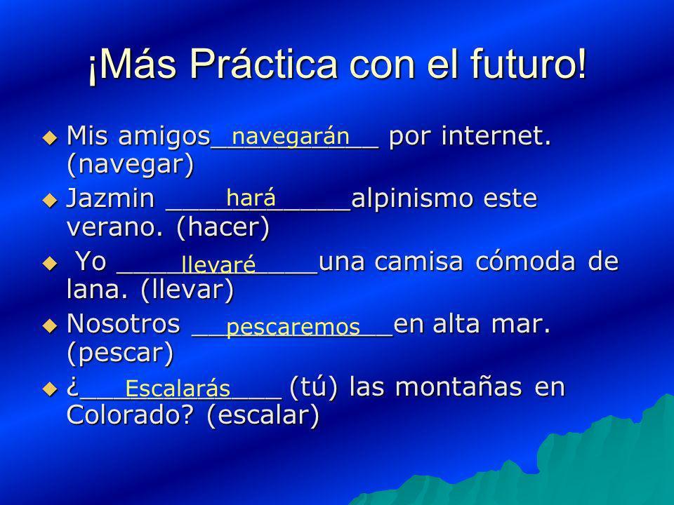 ¡Más Práctica con el futuro! Mis amigos__________ por internet. (navegar) Mis amigos__________ por internet. (navegar) Jazmin ___________alpinismo est