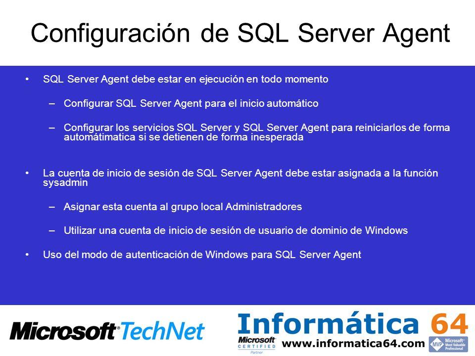 Configuración de SQL Server Agent SQL Server Agent debe estar en ejecución en todo momento –Configurar SQL Server Agent para el inicio automático –Con