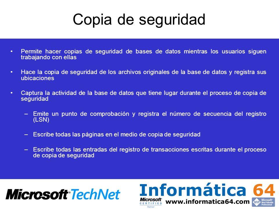 Copia de seguridad Permite hacer copias de seguridad de bases de datos mientras los usuarios siguen trabajando con ellas Hace la copia de seguridad de