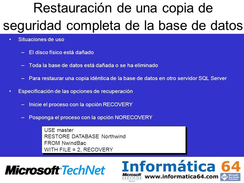 Restauración de una copia de seguridad completa de la base de datos Situaciones de uso –El disco físico está dañado –Toda la base de datos está dañada