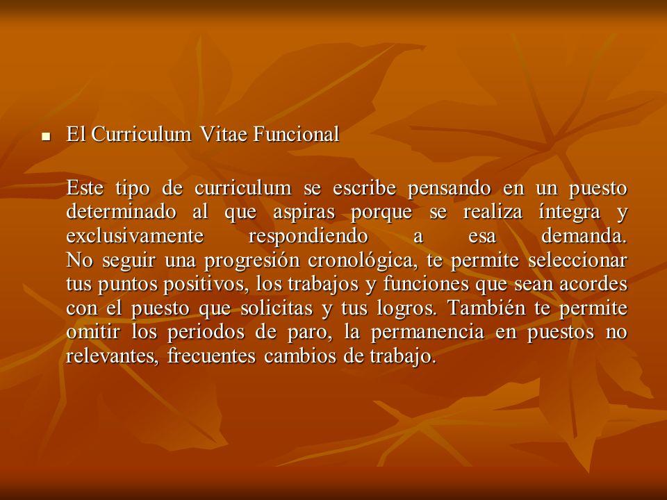 El Curriculum Vitae Cronológico El Curriculum Vitae Cronológico Este es el modelo más utilizado porque permite al seleccionador ver rápida y claramente lo que has hecho.
