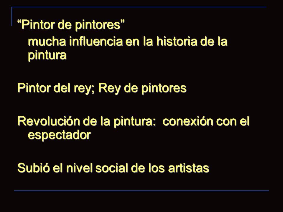 Pintor de pintores mucha influencia en la historia de la pintura Pintor del rey; Rey de pintores Revolución de la pintura: conexión con el espectador