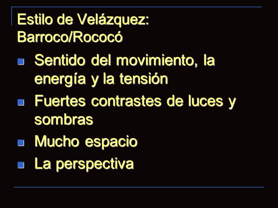 Estilo de Velázquez: Barroco/Rococó Sentido del movimiento, la energía y la tensión Sentido del movimiento, la energía y la tensión Fuertes contrastes