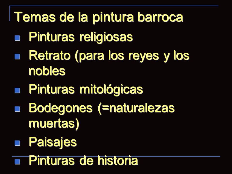 Temas de la pintura barroca Pinturas religiosas Pinturas religiosas Retrato (para los reyes y los nobles Retrato (para los reyes y los nobles Pinturas