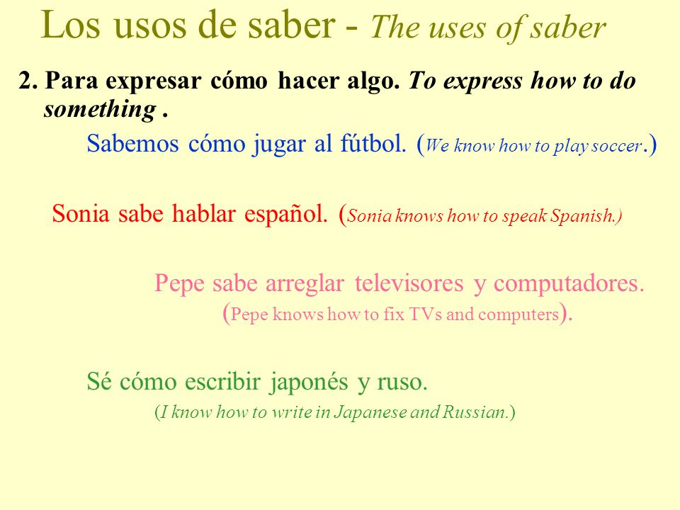 Los usos de saber - The uses of saber 1. Para indicar información. To express information. Uds. siempre saben la respuesta. (You all always know the a
