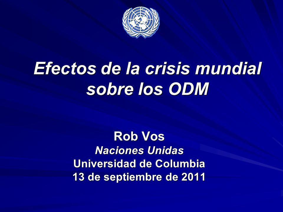 Efectos de la crisis mundial sobre los ODM Rob Vos Naciones Unidas Universidad de Columbia 13 de septiembre de 2011