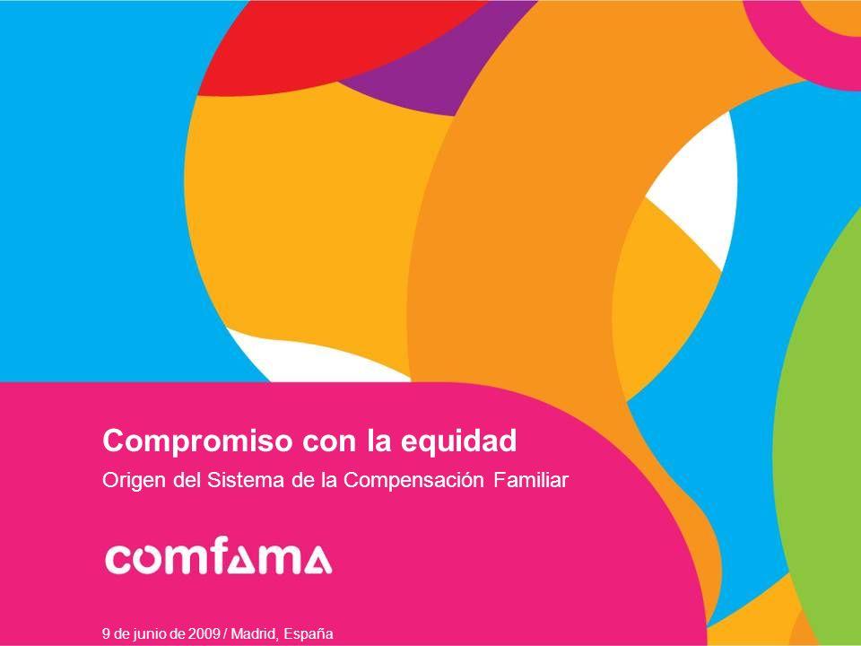 Compromiso con la equidad Origen del Sistema de la Compensación Familiar 9 de junio de 2009 / Madrid, España