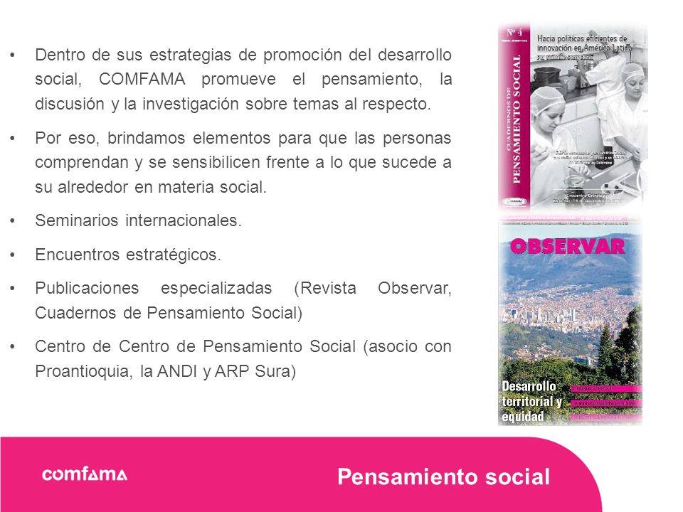 Pensamiento social Dentro de sus estrategias de promoción del desarrollo social, COMFAMA promueve el pensamiento, la discusión y la investigación sobre temas al respecto.