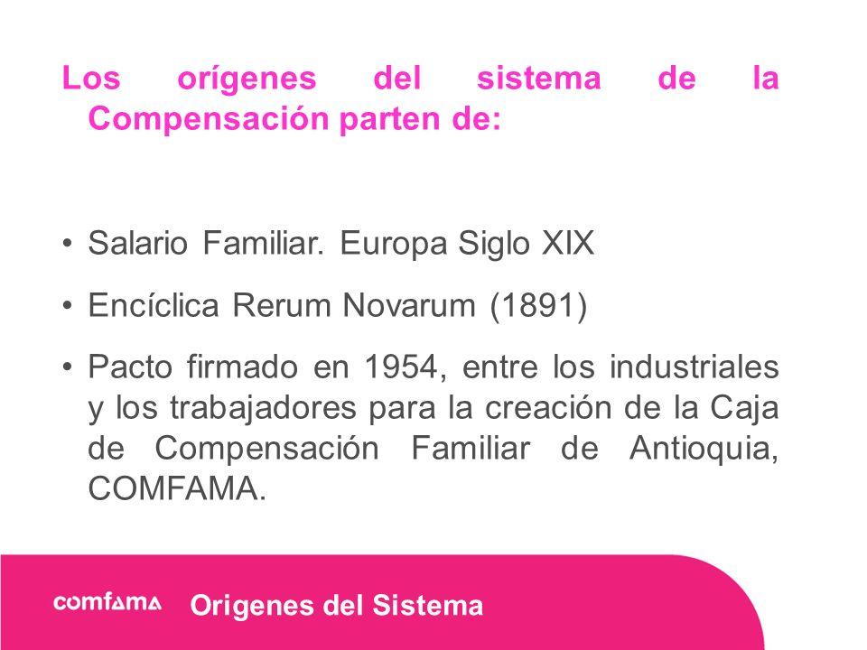 Origenes del Sistema Los orígenes del sistema de la Compensación parten de: Salario Familiar.