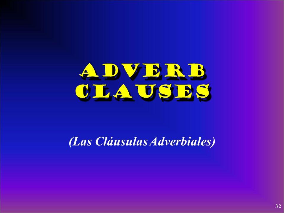 31 ¡¡Pero, recuerden!! Para tener el subjuntivo en cláusulas Adjetivales, no es necesario tener un verbo especial: Busco un apartamento que tenga 2 ba
