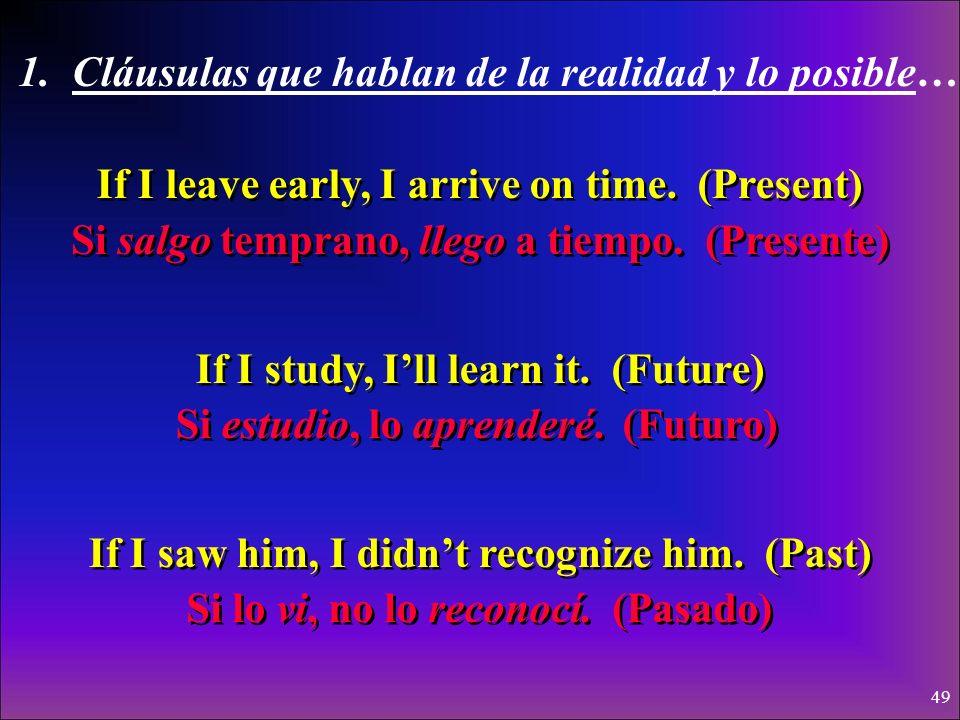48 1. La realidad y lo posible… Si + + indicativo + + presente (pretérito) presente (pretérito) futuro (presente) (pretérito) futuro (presente) (preté