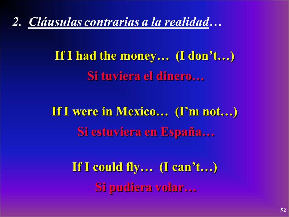 51 2. Contraria a la realidad… Si + + imperfecto del subjuntivo imperfecto del subjuntivo + + condicional