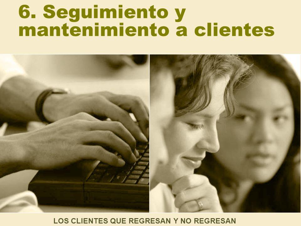 6. Seguimiento y mantenimiento a clientes LOS CLIENTES QUE REGRESAN Y NO REGRESAN