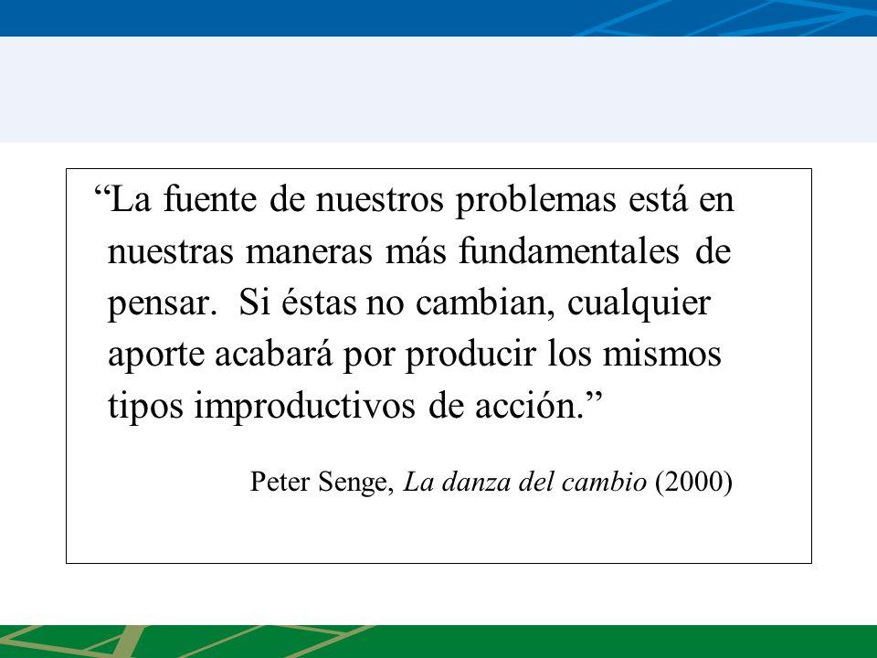 La fuente de nuestros problemas está en nuestras maneras más fundamentales de pensar. Si éstas no cambian, cualquier aporte acabará por producir los m