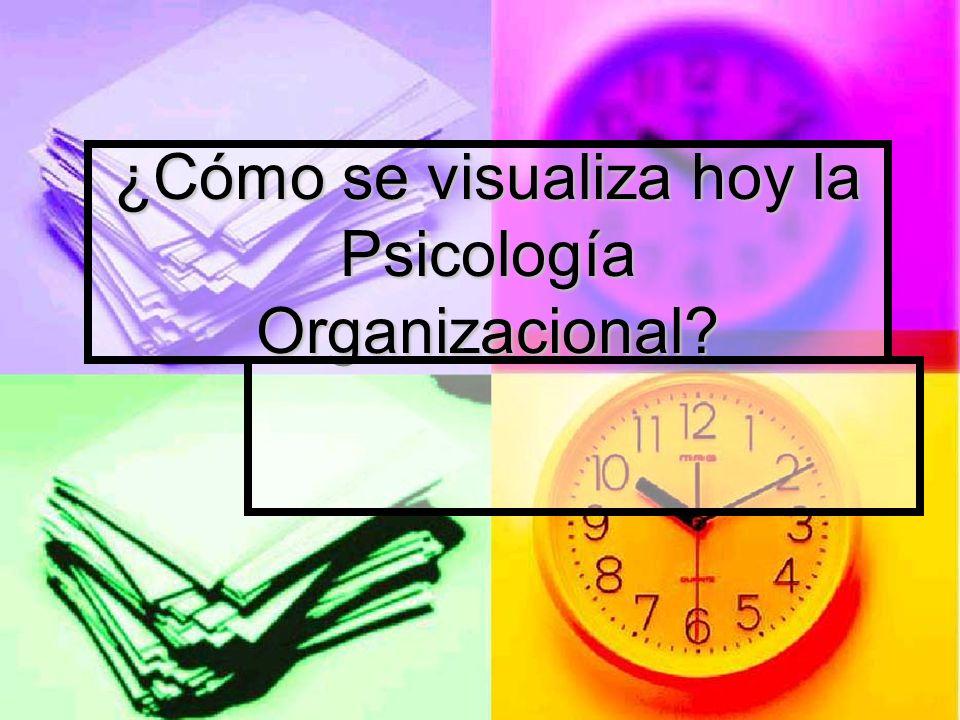 ¿Cómo se visualiza hoy la Psicología Organizacional?