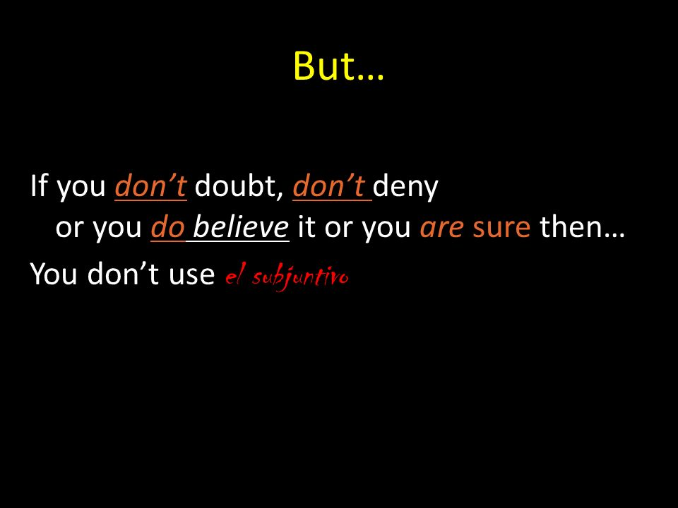 But… If you dont doubt, dont deny or you do believe it or you are sure then… You dont use el subjuntivo