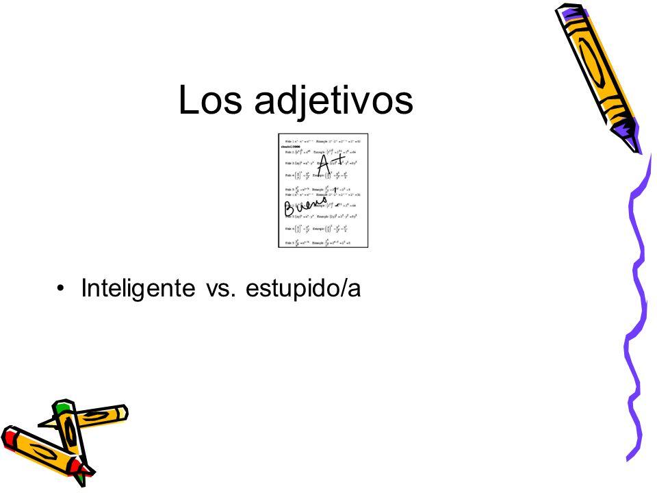 Los adjetivos Inteligente vs. estupido/a