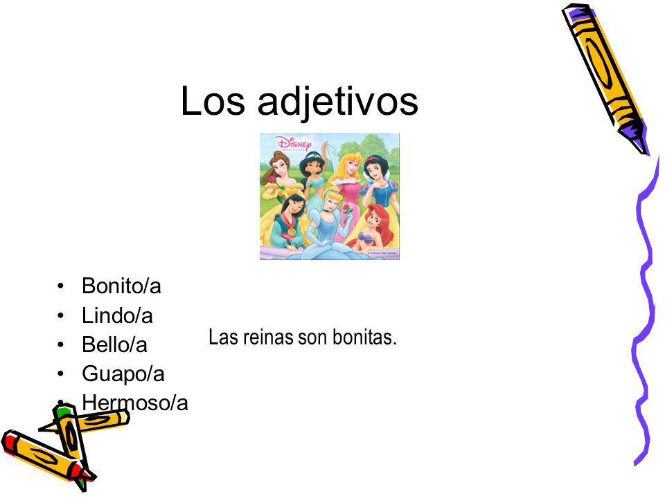 Los adjetivos Bonito/a Lindo/a Bello/a Guapo/a Hermoso/a Las reinas son bonitas.