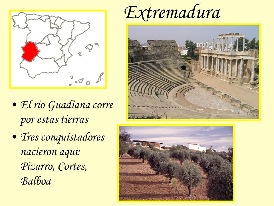Extremadura El rio Guadiana corre por estas tierras Tres conquistadores nacieron aqui: Pizarro, Cortes, Balboa