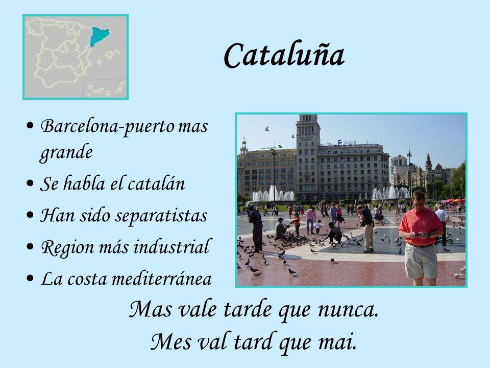 Cataluña Barcelona-puerto mas grande Se habla el catalán Han sido separatistas Region más industrial La costa mediterránea Mas vale tarde que nunca. M