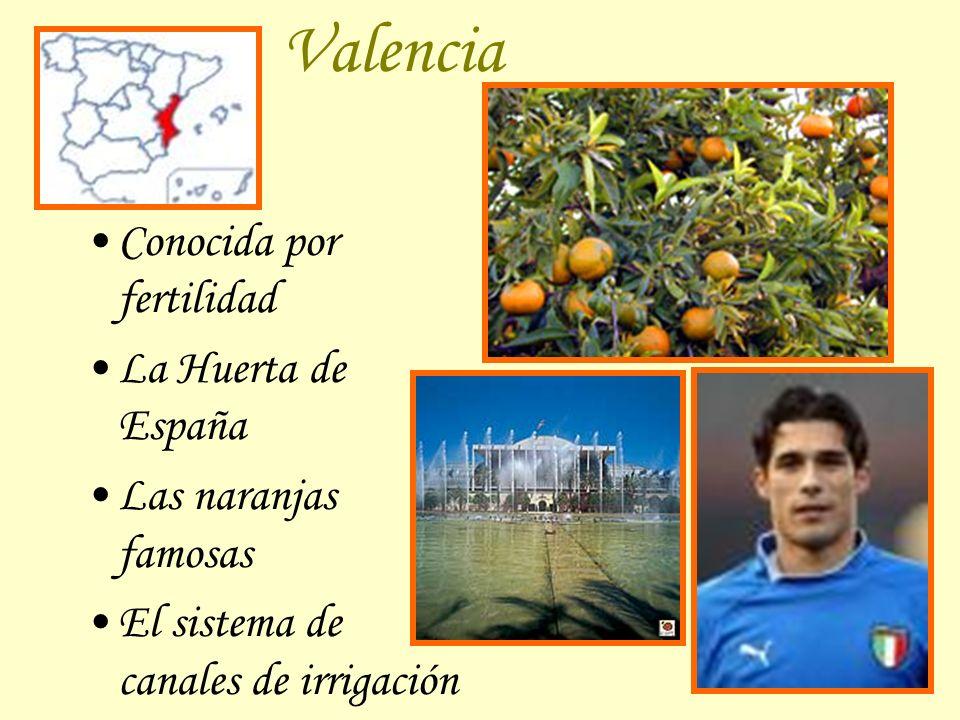 Valencia Conocida por fertilidad La Huerta de España Las naranjas famosas El sistema de canales de irrigación