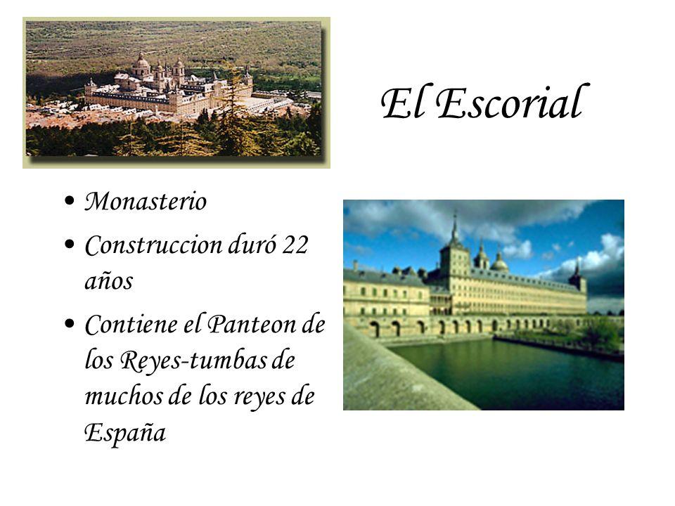 El Escorial Monasterio Construccion duró 22 años Contiene el Panteon de los Reyes-tumbas de muchos de los reyes de España