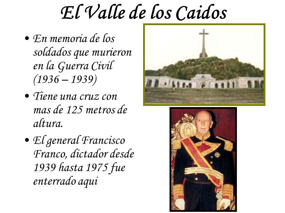 El Valle de los Caidos En memoria de los soldados que murieron en la Guerra Civil (1936 – 1939) Tiene una cruz con mas de 125 metros de altura. El gen