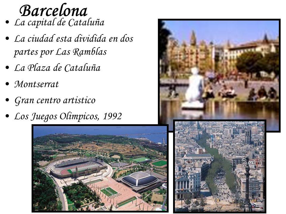 Barcelona La capital de Cataluña La ciudad esta dividida en dos partes por Las Ramblas La Plaza de Cataluña Montserrat Gran centro artistico Los Juego