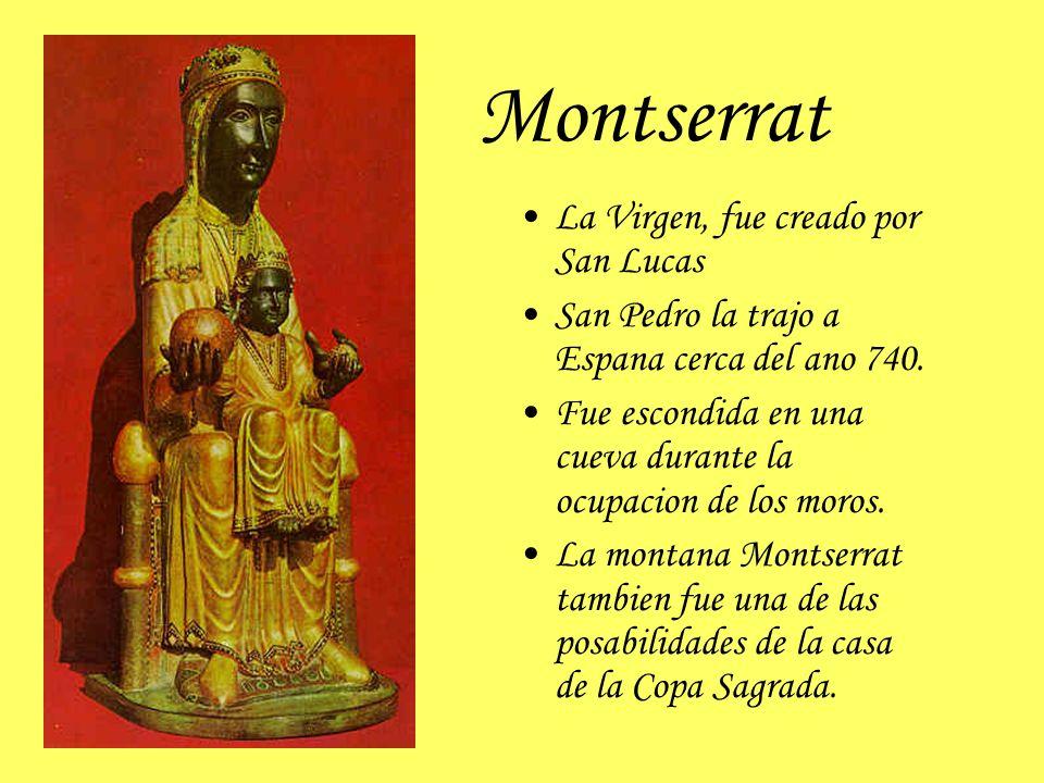Montserrat La Virgen, fue creado por San Lucas San Pedro la trajo a Espana cerca del ano 740. Fue escondida en una cueva durante la ocupacion de los m