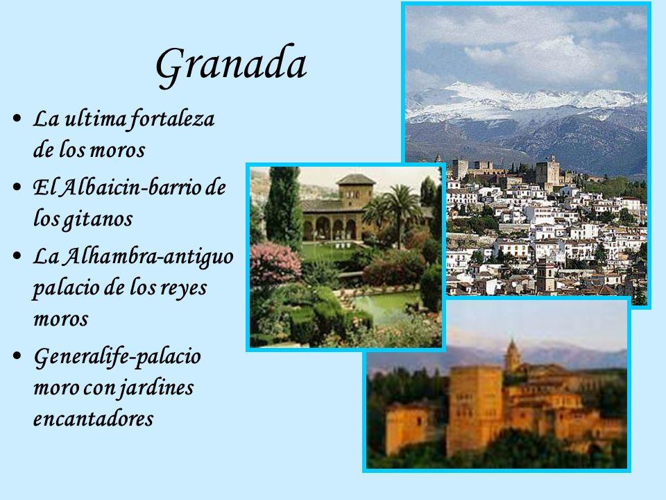 Granada La ultima fortaleza de los moros El Albaicin-barrio de los gitanos La Alhambra-antiguo palacio de los reyes moros Generalife-palacio moro con
