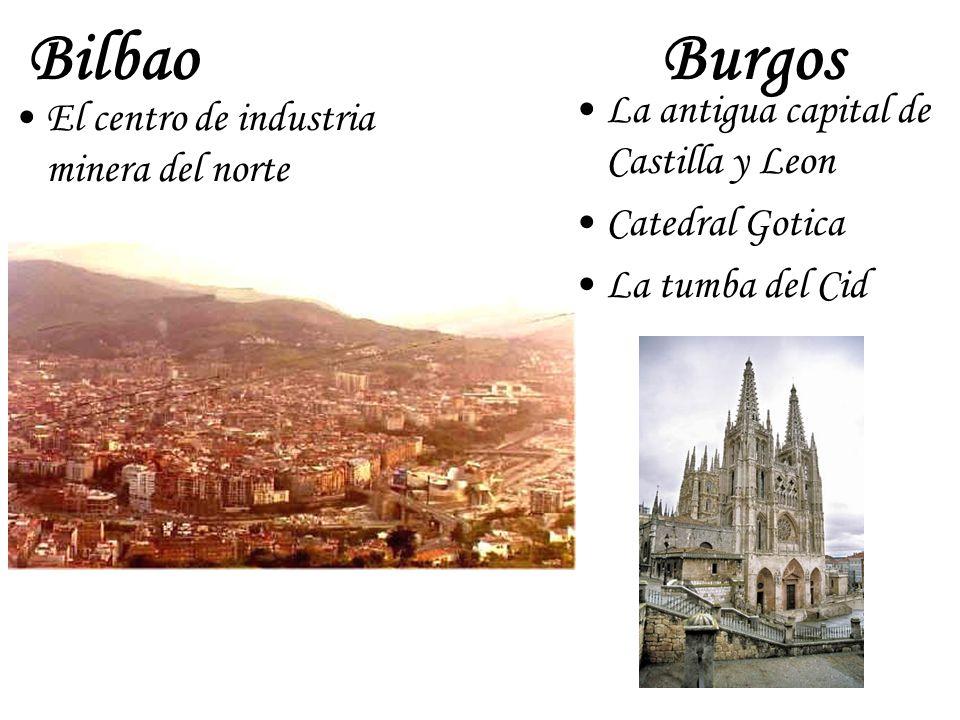 Bilbao El centro de industria minera del norte Burgos La antigua capital de Castilla y Leon Catedral Gotica La tumba del Cid
