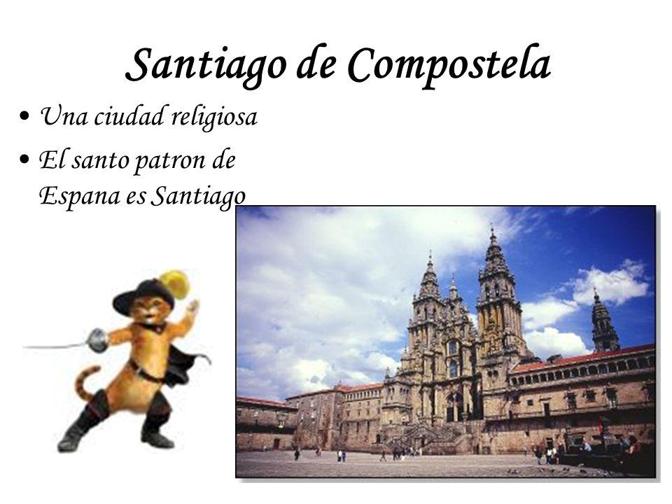 Santiago de Compostela Una ciudad religiosa El santo patron de Espana es Santiago