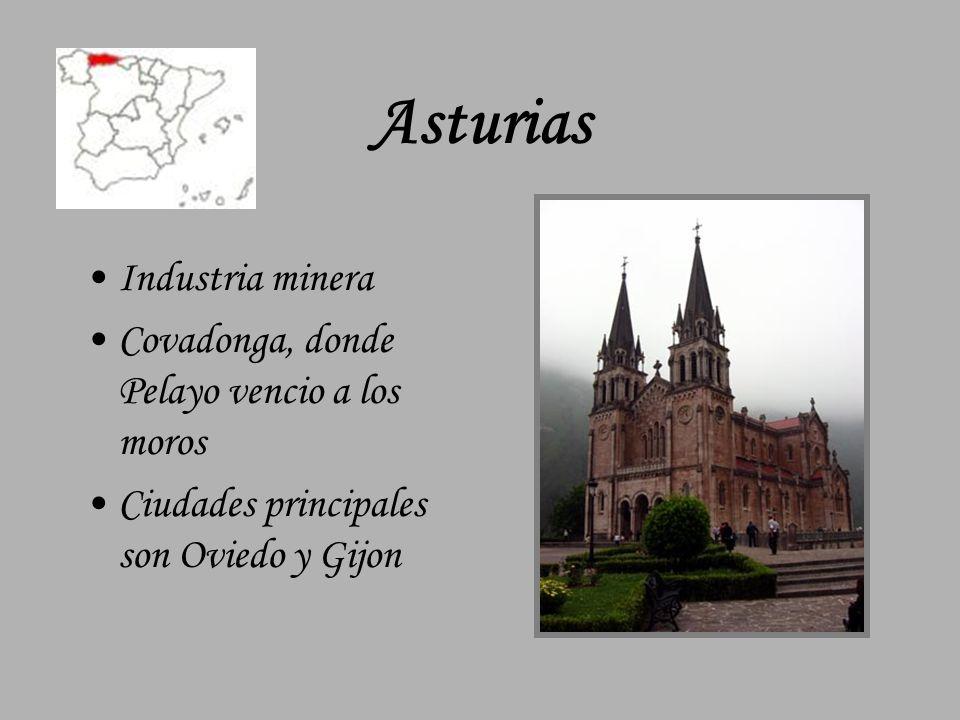 Asturias Industria minera Covadonga, donde Pelayo vencio a los moros Ciudades principales son Oviedo y Gijon
