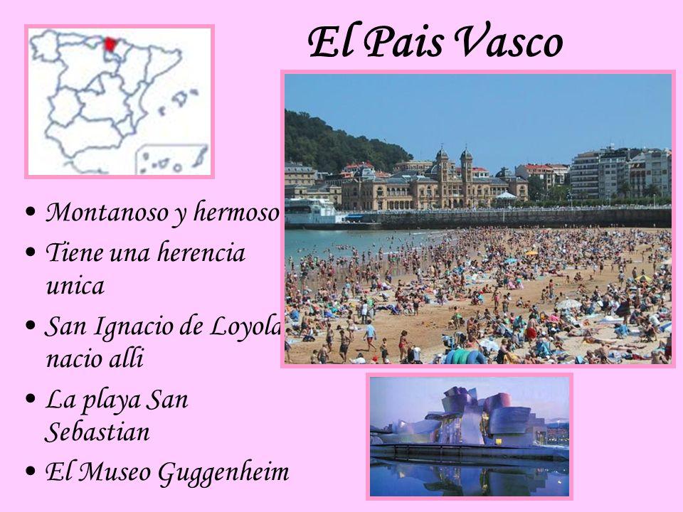 El Pais Vasco Montanoso y hermoso Tiene una herencia unica San Ignacio de Loyola nacio alli La playa San Sebastian El Museo Guggenheim