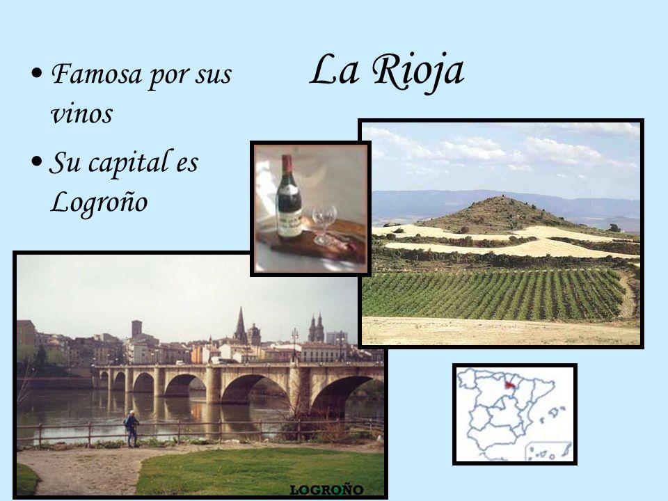 La Rioja Famosa por sus vinos Su capital es Logroño