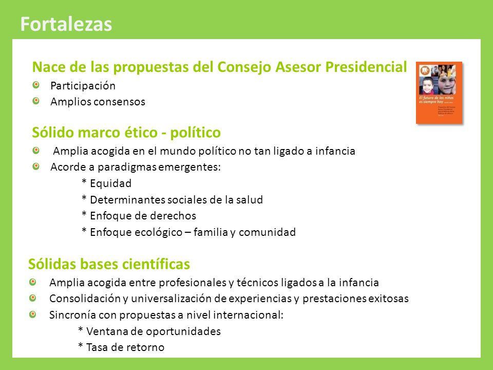 Protección Integral a la Infancia Nace de las propuestas del Consejo Asesor Presidencial Participación Amplios consensos Sólidas bases científicas Amp