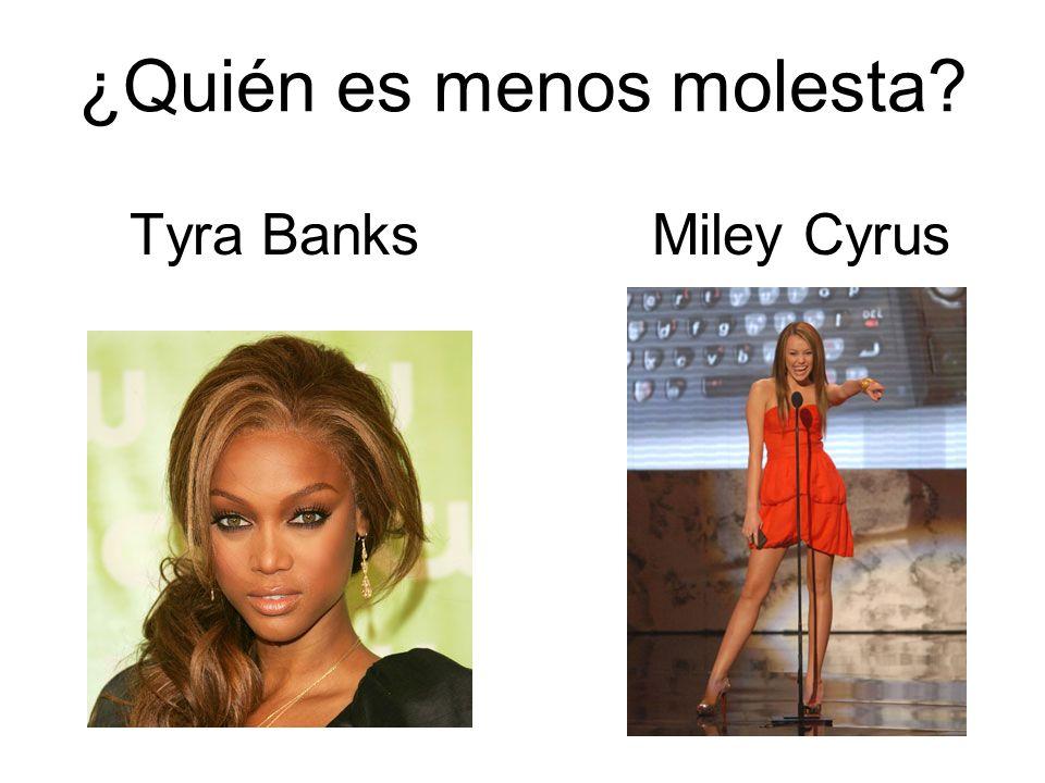 ¿Quién es menos molesta? Tyra BanksMiley Cyrus