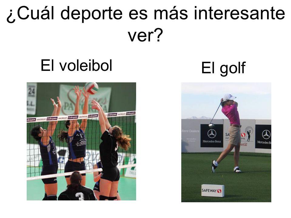 ¿Cuál deporte es más interesante ver? El voleibol El golf